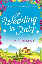 A Wedding in Italy: A feel good summer holiday romance