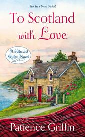 To Scotland With Love: A Kilts and Quilts Novel