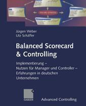 Balanced Scorecard & Controlling: Implementierung - Nutzen für Manager und Controller - Erfahrungen in deutschen Unternehmen
