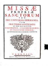 Missae Propriae Sanctorum Tum Pro Universa Germania Tum Pro Terris Austriacis, ut per eas diffusa Viennensi, Salisburgensi, et Passaviensi diocesi, ad normam missalis Romani dispositae