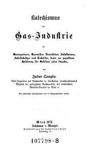 Katechismus der Gas-Industrie für Gasingenieure, Gasmeister, Vorarbeiter, Installateure, [etc.]