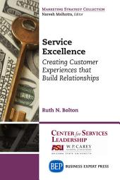 Service Excellence: Creating Customer Experiences that Build Relationships