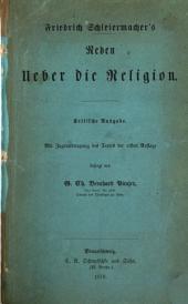Friedrich Schleiermacher's Reden ueber die Religion: kritische Ausgabe mit Zugrundelegung des Textes der ersten Auflage