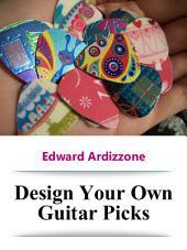 Design Your Own Guitar Picks