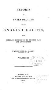Reports of Cases Decided by the English Courts: With Notes and References to Kindred Cases and Authorities, Volume 3