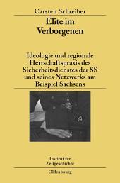 Elite im Verborgenen: Ideologie und regionale Herrschaftspraxis des Sicherheitsdienstes der SS und seines Netzwerks am Beispiel Sachsens