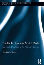 The Public Space of Social Media: Connected Cultures of the Network Society