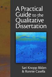 A Practical Guide to the Qualitative Dissertation: For Students and Their Advisors in Education, Human Services and Social Science
