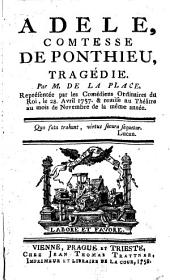 ADELE, COMTESSE DE PONTHIEU, TRAGÉDIE: Représentée par les Comédiens Ordinaires du Roi, le 28 Avril 1757 & remise au Theâtre au mois de Novembre de la même anée