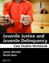 Juvenile Justice and Juvenile Delinquency: Case Studies Workbook