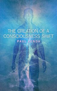 The Creation of a Consciousness Shift PDF