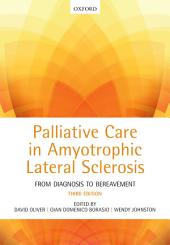 Palliative Care in Amyotrophic Lateral Sclerosis: From Diagnosis to Bereavement, Edition 3