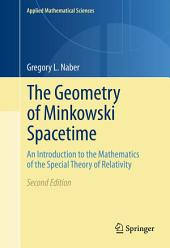 The Geometry of Minkowski Spacetime: An Introduction to the Mathematics of the Special Theory of Relativity, Edition 2