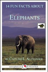 14 Fun Facts About Elephants: A 15-Minute Book: Educational Version