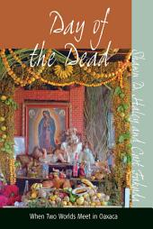 Day of the Dead: When Two Worlds Meet in Oaxaca