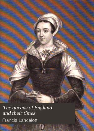 The Queens of England and Their Times