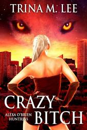 Crazy Bitch: Alexa O'Brien Huntress Book 10