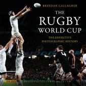 The Rugby World Cup: The Definitive Photographic History