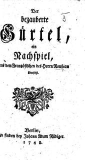"""Der bezauberte Gürtel, ein Nachspiel [in prose], aus dem Französischen des Herrn Rousseau übersetzt. [A translation of """"La Ceinture Magique.""""]"""