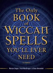 The Only Book of Wiccan Spells You'll Ever Need: Edition 2
