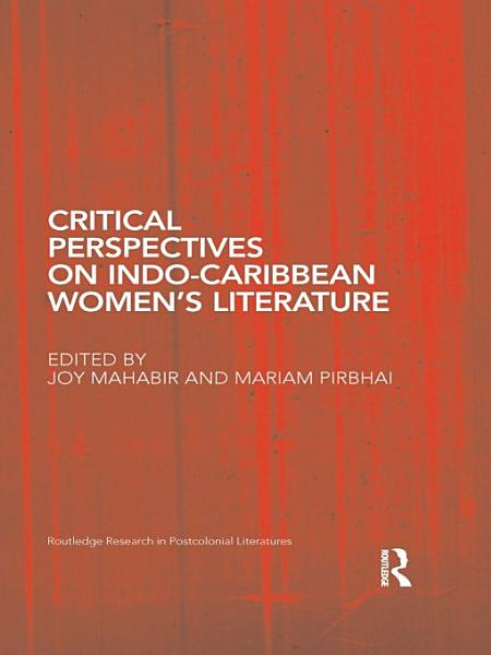 Critical Perspectives on Indo Caribbean Women s Literature