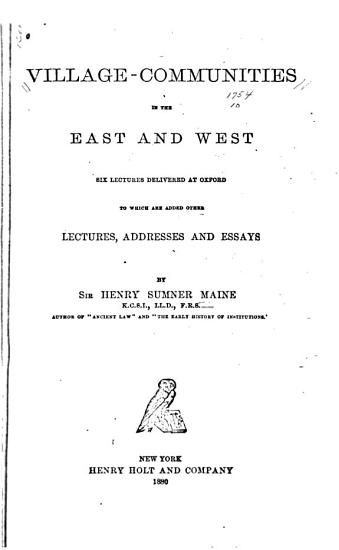 Village communities in the East and West  Six Lectures Delivered at Oxford to which are Added Other Lectures  Addresses and Essays PDF