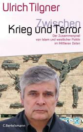 Zwischen Krieg und Terror: Der Zusammenprall von Islam und westlicher Politik im Mittleren Osten