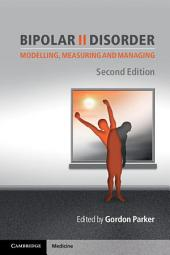 Bipolar II Disorder: Modelling, Measuring and Managing, Edition 2