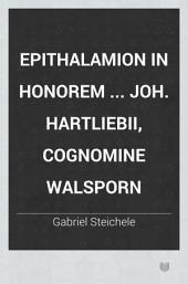 Epithalamion in honorem ... Joh. Hartliebii, cognomine Walsporn