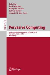Pervasive Computing: 10th International Conference, Pervasive 2012, Newcastle, UK, June 18-22, 2012. Proceedings