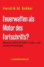 Feuerwaffen als Motor des Fortschritts?: Wissenschaftliche Reihe: Kultur- und Sozialanthropologie