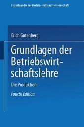 Grundlagen der Betriebswirtschaftslehre: Erster Band: Die Produktion, Ausgabe 4