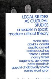 Legal Studies as Cultural Studies: A Reader in (Post)Modern Critical Theory