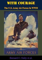 With Courage: The U.S. Army Air Forces In WWII