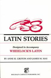 Thirty-eight Latin Stories: Designed to Accompany Wheelock's Latin