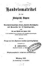 Handelsmatrikel für das Königreich Bayern: oder Verzeichnis sämmtlicher Firmen, Handels-Gesellschaften und Procuristen der 22 Handelsgerichte, welche bis zum Schlusse des Jahres 1862 in die durch Gesetz vom 10. November 1861 eingeführten Handelsregister amtlich eingetragen wurden : nebst einem Auszuge aus dem Allgemeinen Deutschen Handelsgesetzbuche