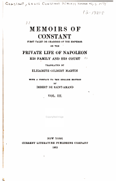 Memoirs of Constant: First Valet de Chambre of the Emperor, on the Private Life of Napoleon, His Family and His Court, Volume 3