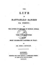 The Life of Raffaello Sanzio Da Urbino ... and the Characters of the Most Celebrated Painters of Italy by Joshua Reynolds