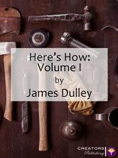Here's How: Volume I: Volume 1