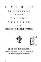 Le epistole dette Eroidi. Tradotte da Remigio Fiorentino Ovidio