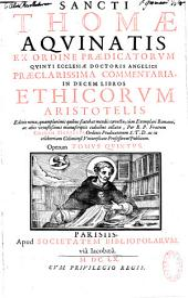 Sancti Thomae Aquinatis,... Praeclarissima commentaria in decem libros Ethicorum Aristotelis. Editio nova per R. P. F. Cosman Morelles. Operum tomus quintus