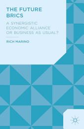 The Future BRICS: A Synergistic Economic Alliance or Business as Usual?
