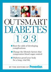 Outsmart Diabetes 1-2-3: A 3-Step Plan to Balance Blood Sugar, Lose Weight, and Reverse Diabetes Complications