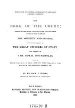 The Book of the Court; Exhibiting the Origin, Peculiar Duties, and Privileges of the Several Ranks of the Nobility and Gentry, More Particularly of the Great Officers of State and Members of the Royal Household ...
