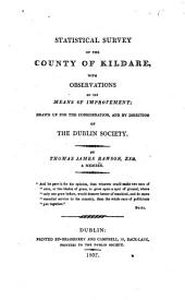 Statistical survey of the county of Kildare: with observations on the means of improvement; drawn up for the consideration, and by direction of the Dublin society