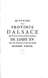Histoire de la province d'Alsace depuis Jules César jusqu'au mariage de Louis XV...