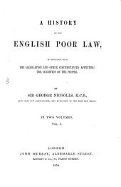 A History of the English Poor Law: In Connexion with the Legislation and Other Circumstances Affecting the Condition of the People, Volume 1