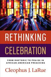 Rethinking Celebration: From Rhetoric to Praise in African American Preaching