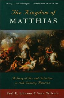 The Kingdom of Matthias  A Story of Sex and Salvation in 19th Century America Book