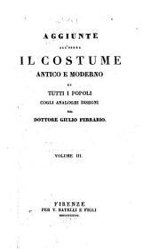 Aggiunte all'opera Il costume antico e moderno di tutti i popoli, cogli analoghi disegni: Volume 3